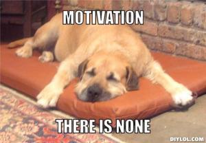 motivation-meme-generator-motivation-there-is-none-17c0b2